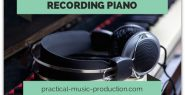 Here's a straightforward guide to recording piano in your home studio