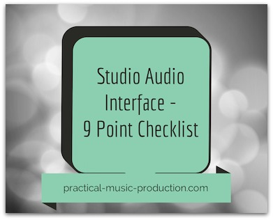 Use this studio audio interface 9-point checklist to make sure you know what you're getting