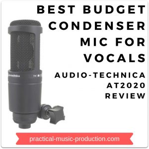 Best Budget Condenser Mic For Vocals – Audio-Technica AT2020 Review