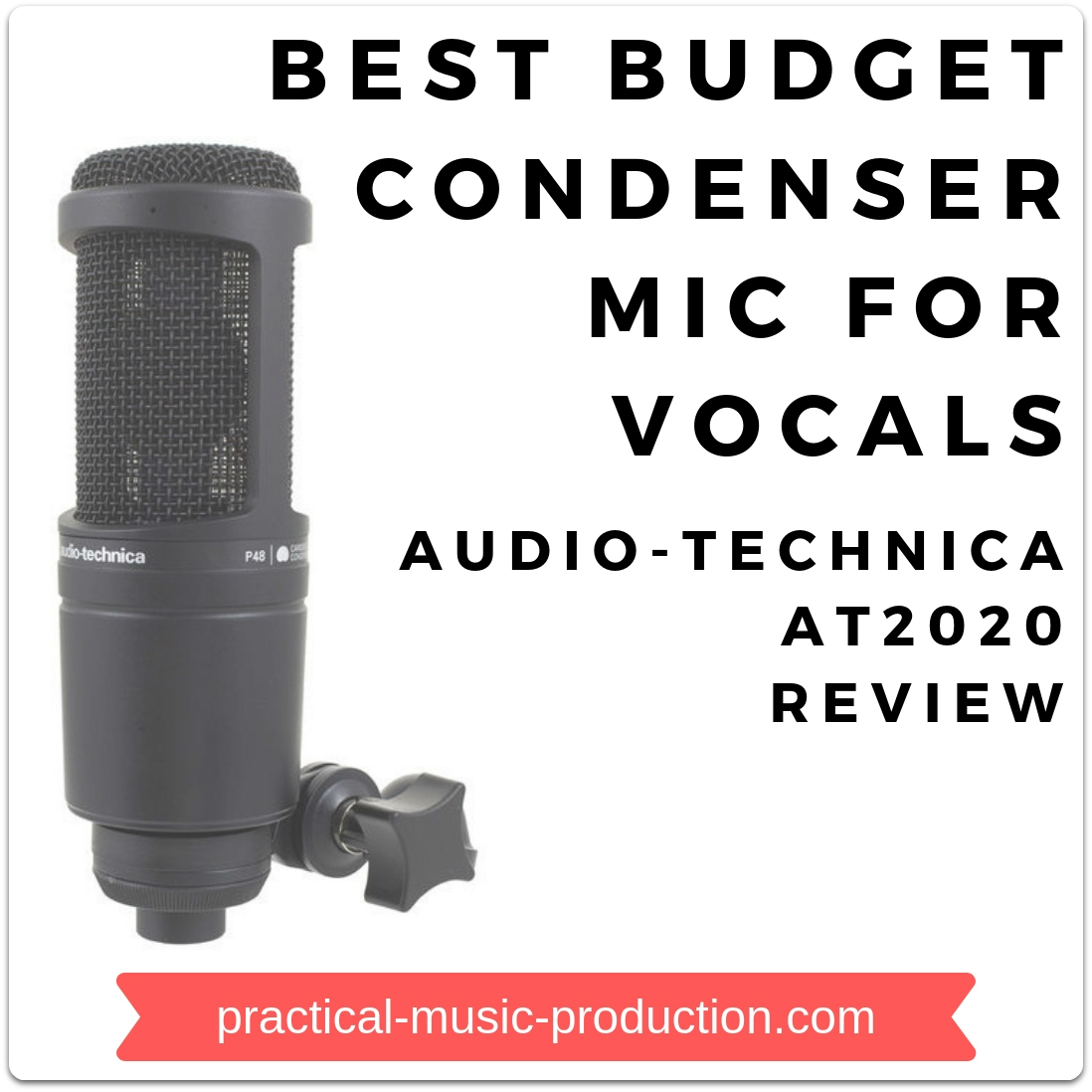 The AT2020 from Audio-Technica is the best budget condenser mic for vocals