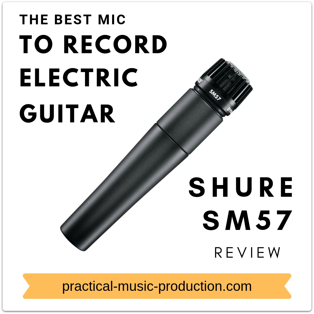 best mic to record electric guitar sm57 practical music production. Black Bedroom Furniture Sets. Home Design Ideas