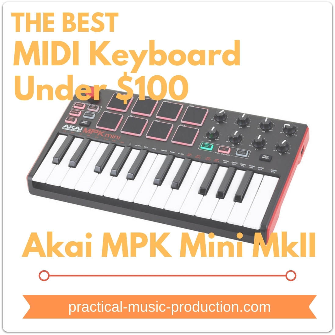 The best MIDI keyboard under $100 is the MPK Mini MkII from Akai Professional - compact but full of great features