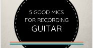 Here are 5 very good mics for recording guitar in your home studio