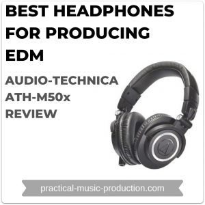 Best Headphones for Producing EDM – Audio-Technica ATH-M50x Review