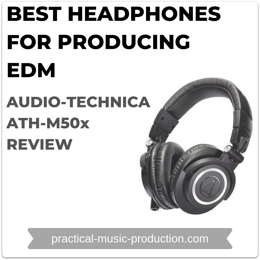 The best headphones for producing EDM are the Audio-Technica ATH-M50x studio headphones