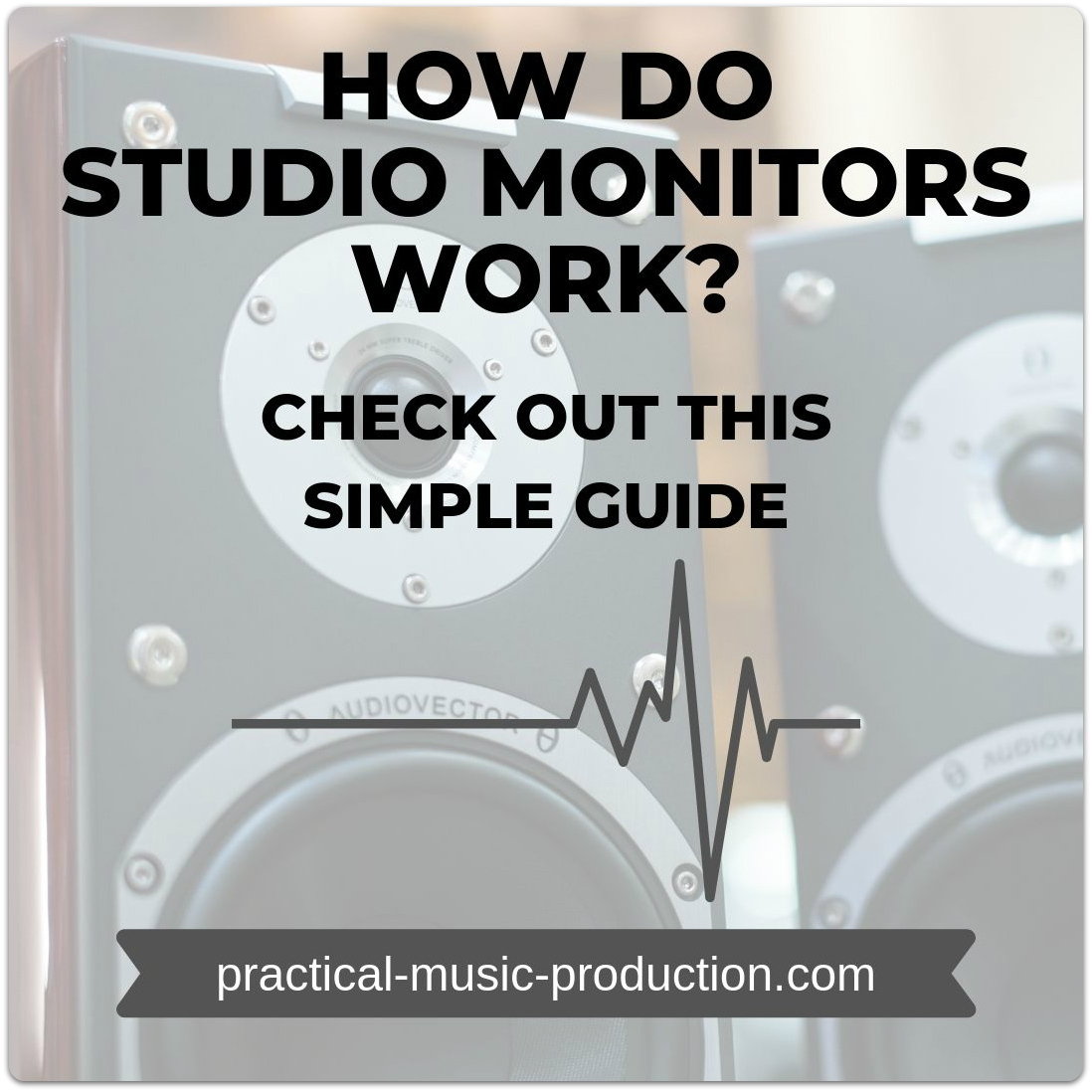 How do studio monitors work? Check out this simple guide to find out how