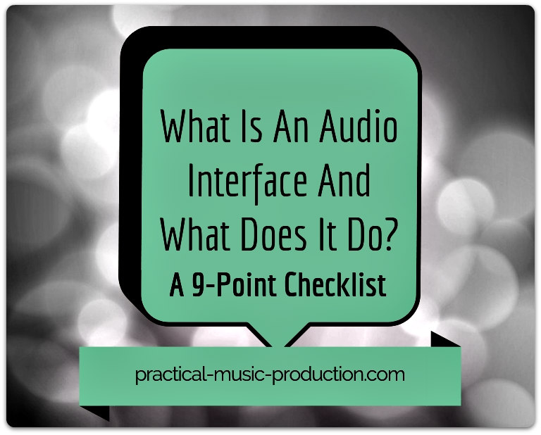 What is an audio interface and what does it do? This 9-point checklist will tell you everything you need to know